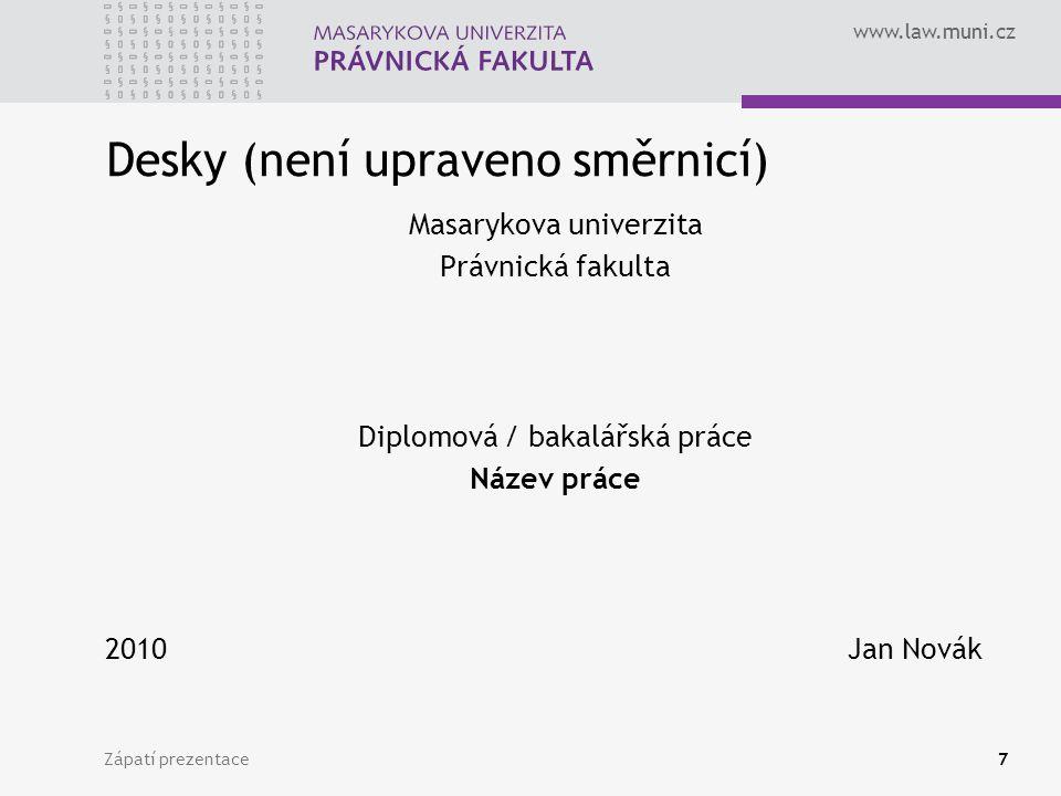 www.law.muni.cz Zápatí prezentace7 Desky (není upraveno směrnicí) Masarykova univerzita Právnická fakulta Diplomová / bakalářská práce Název práce 201