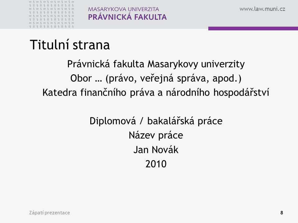 """www.law.muni.cz Zápatí prezentace9 Čestné prohlášení """"Prohlašuji, že jsem diplomovou / bakalářskou práci na téma [název] zpracoval/a sám/sama."""