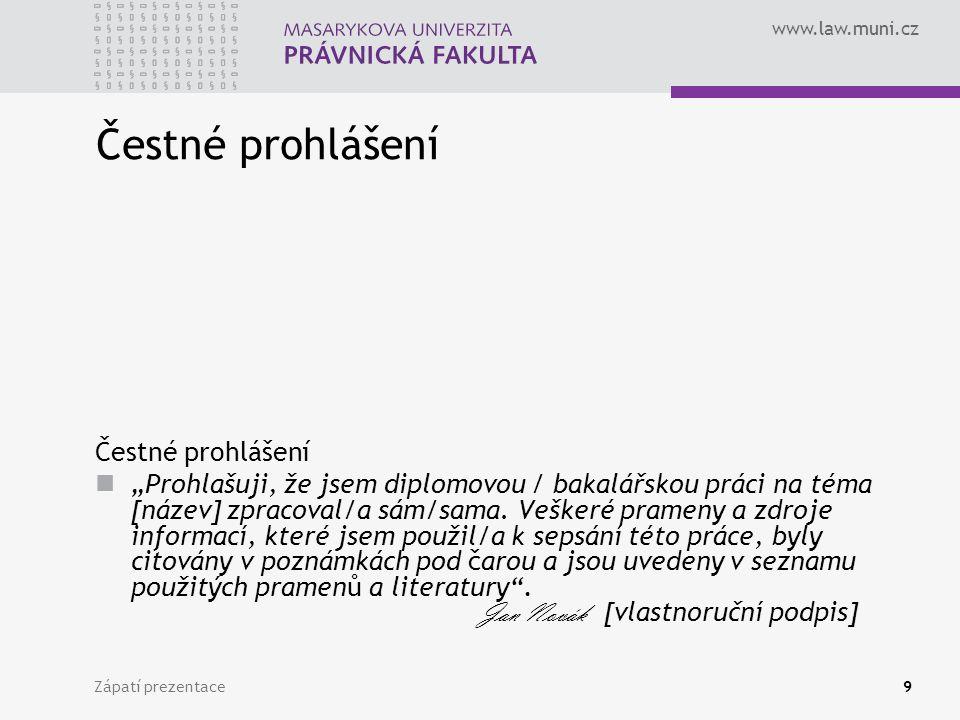 """www.law.muni.cz Zápatí prezentace9 Čestné prohlášení """"Prohlašuji, že jsem diplomovou / bakalářskou práci na téma [název] zpracoval/a sám/sama. Veškeré"""