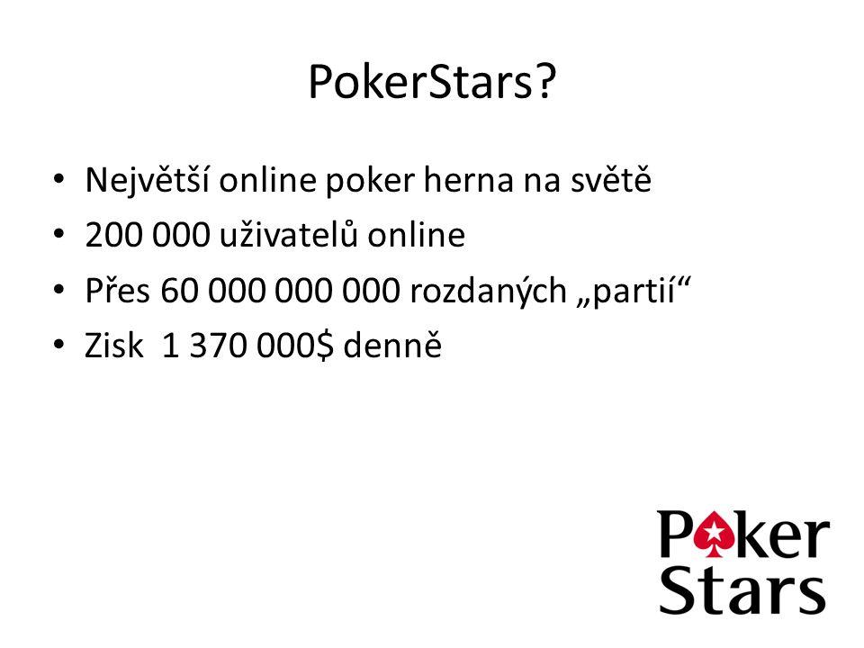 """PokerStars? Největší online poker herna na světě 200 000 uživatelů online Přes 60 000 000 000 rozdaných """"partií"""" Zisk 1 370 000$ denně"""
