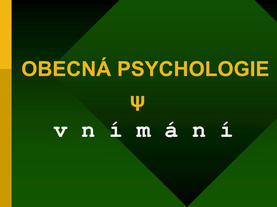 OBECNÁ PSYCHOLOGIE v n í m á n í ψ