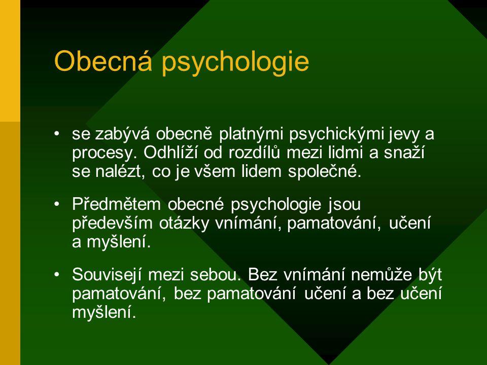 Obecná psychologie se zabývá obecně platnými psychickými jevy a procesy. Odhlíží od rozdílů mezi lidmi a snaží se nalézt, co je všem lidem společné. P