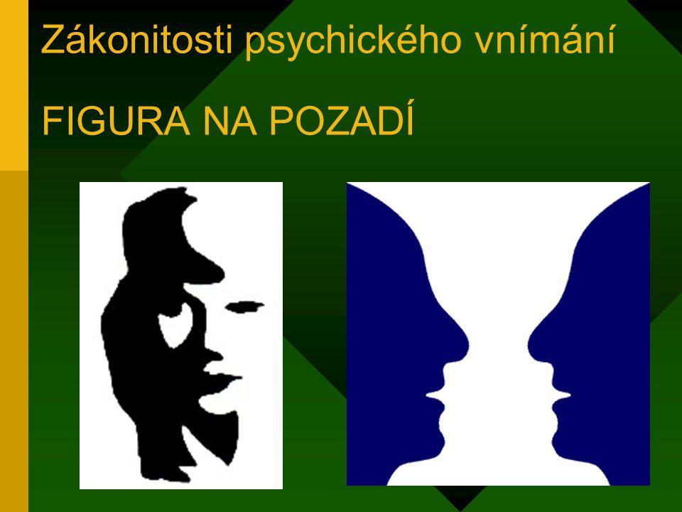 Zákonitosti psychického vnímání FIGURA NA POZADÍ