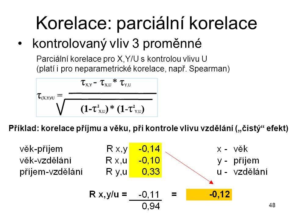 48 Korelace: parciální korelace kontrolovaný vliv 3 proměnné Parciální korelace pro X,Y/U s kontrolou vlivu U (platí i pro neparametrické korelace, např.