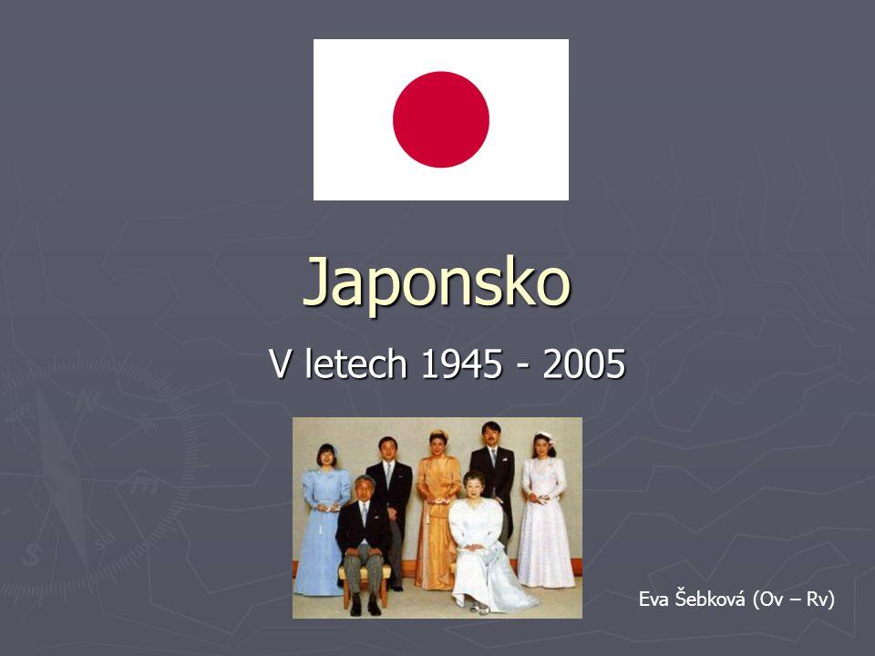 Japonsko V letech 1945 - 2005 Eva Šebková (Ov – Rv)
