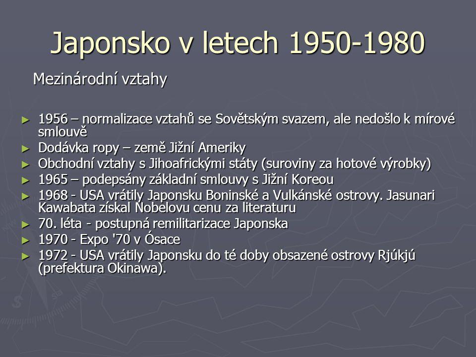 Japonsko v letech 1950-1980 ► 1956 – normalizace vztahů se Sovětským svazem, ale nedošlo k mírové smlouvě ► Dodávka ropy – země Jižní Ameriky ► Obchod