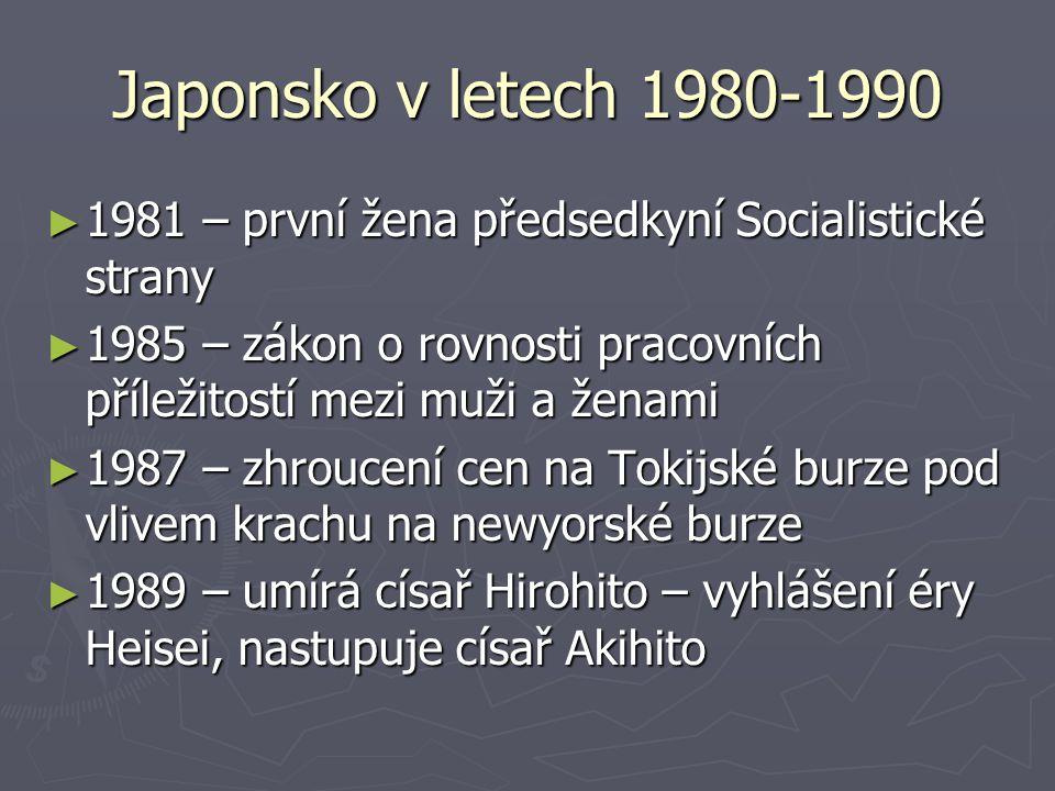 Japonsko v letech 1980-1990 ► 1981 – první žena předsedkyní Socialistické strany ► 1985 – zákon o rovnosti pracovních příležitostí mezi muži a ženami