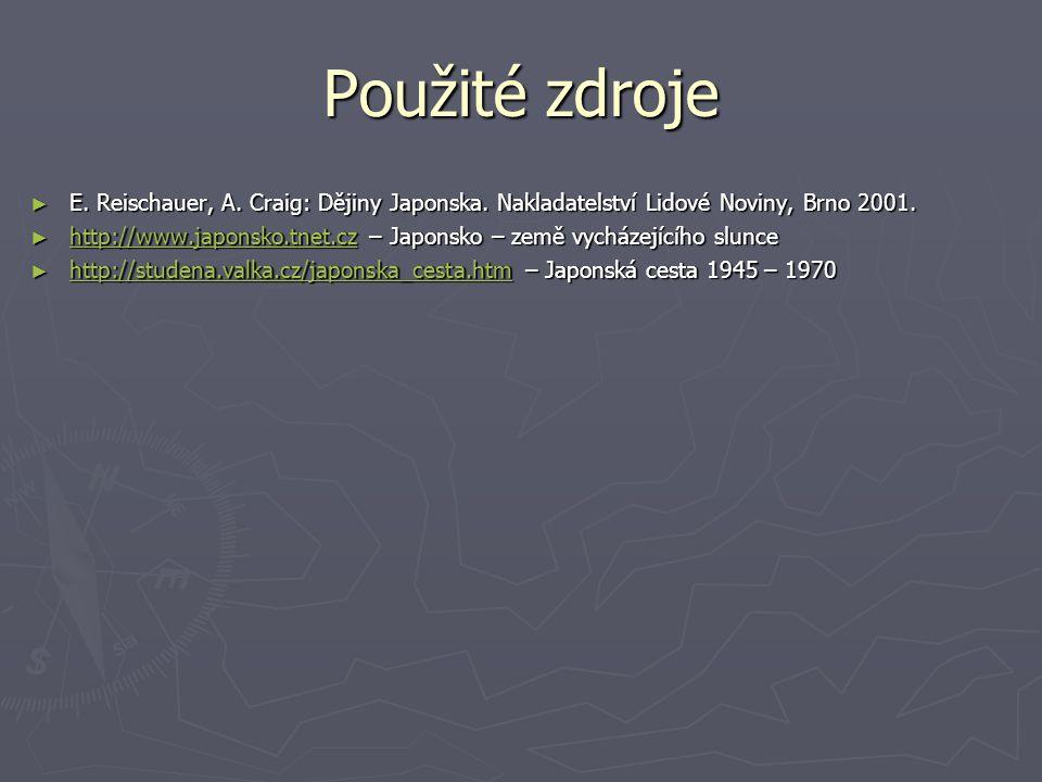 Použité zdroje ► E. Reischauer, A. Craig: Dějiny Japonska. Nakladatelství Lidové Noviny, Brno 2001. ► http://www.japonsko.tnet.cz – Japonsko – země vy