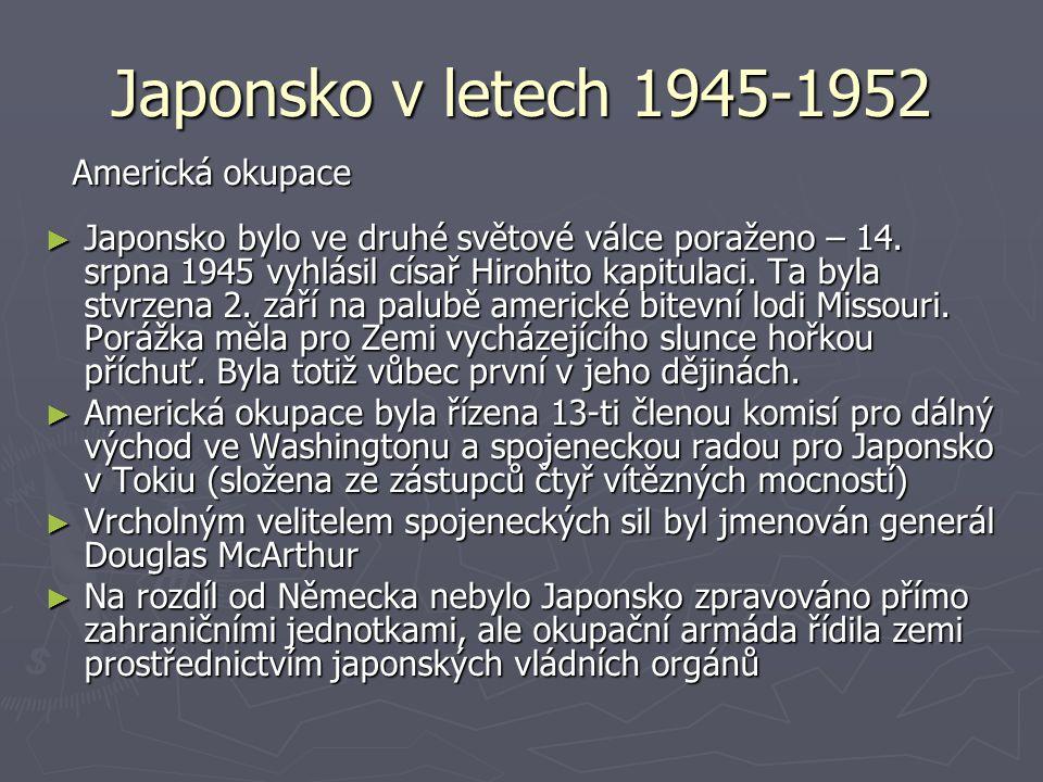 Japonsko v letech 1945-1952 ► Japonsko bylo ve druhé světové válce poraženo – 14. srpna 1945 vyhlásil císař Hirohito kapitulaci. Ta byla stvrzena 2. z
