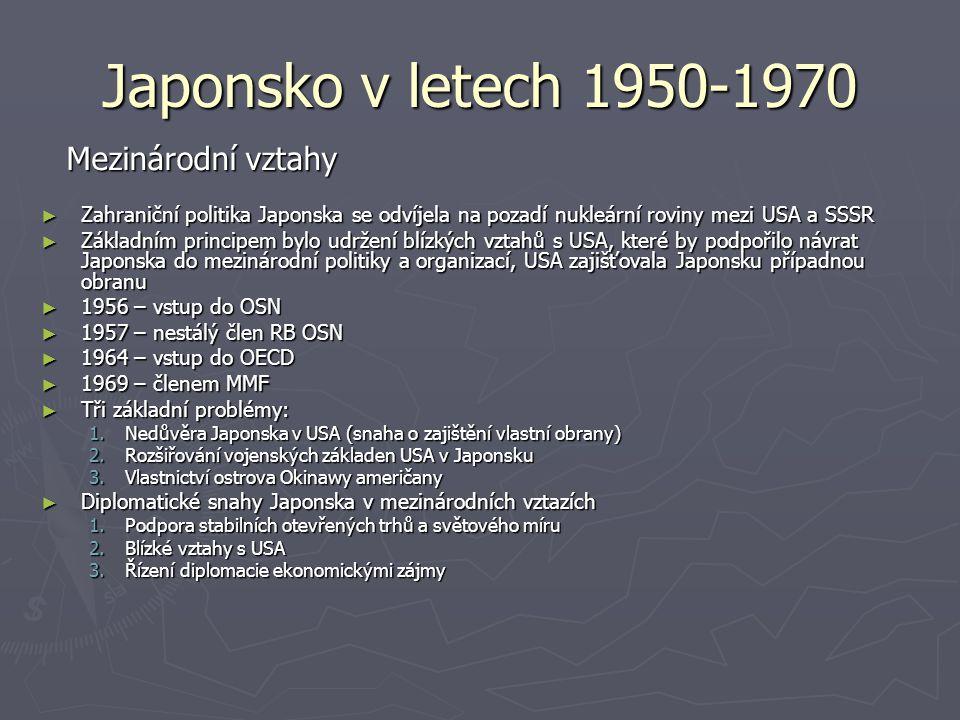 Japonsko v letech 1950-1970 ► Zahraniční politika Japonska se odvíjela na pozadí nukleární roviny mezi USA a SSSR ► Základním principem bylo udržení b