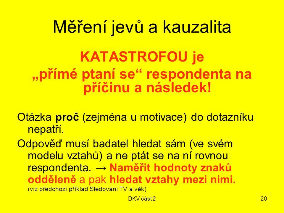 """DKV část 220 Měření jevů a kauzalita KATASTROFOU je """"přímé ptaní se"""" respondenta na příčinu a následek! Otázka proč (zejména u motivace) do dotazníku"""