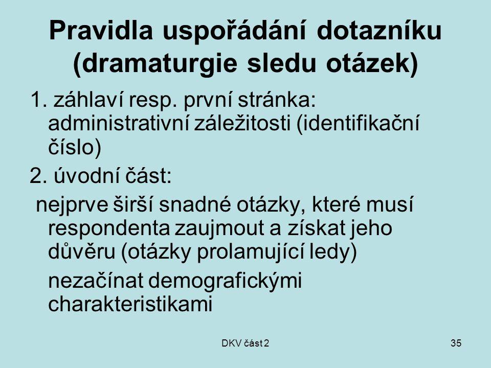 DKV část 235 Pravidla uspořádání dotazníku (dramaturgie sledu otázek) 1. záhlaví resp. první stránka: administrativní záležitosti (identifikační číslo