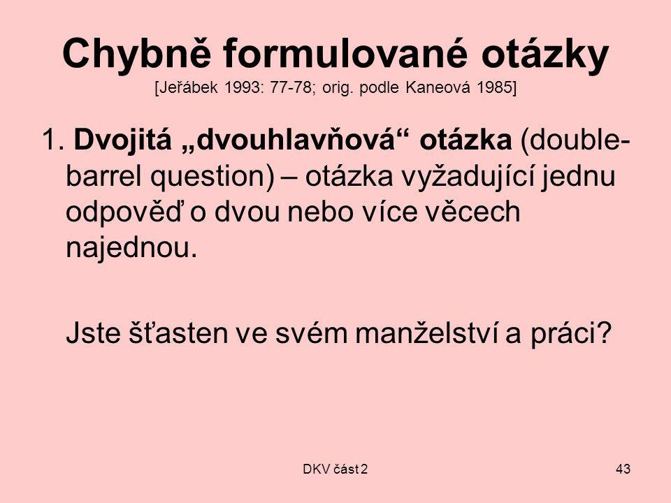 """DKV část 243 Chybně formulované otázky [Jeřábek 1993: 77-78; orig. podle Kaneová 1985] 1. Dvojitá """"dvouhlavňová"""" otázka (double- barrel question) – ot"""