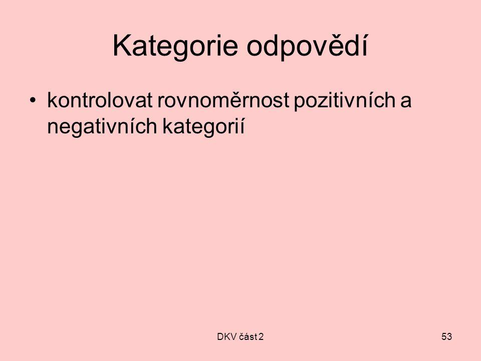 DKV část 253 Kategorie odpovědí kontrolovat rovnoměrnost pozitivních a negativních kategorií