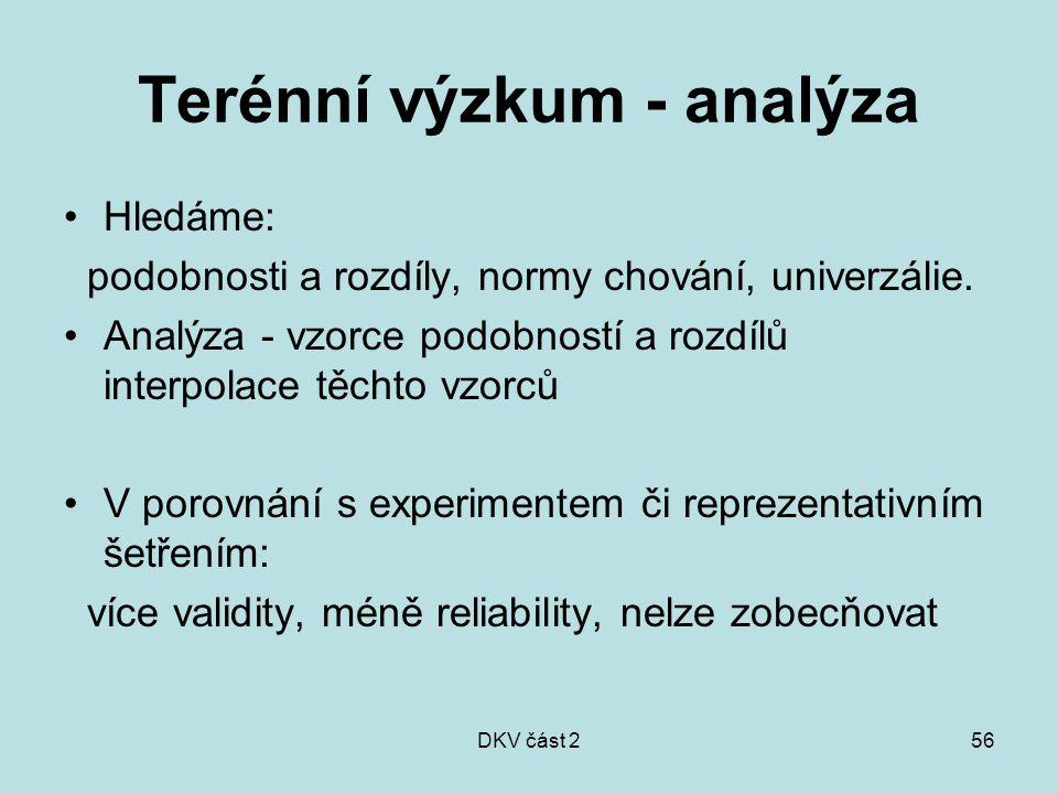 DKV část 256 Terénní výzkum - analýza Hledáme: podobnosti a rozdíly, normy chování, univerzálie. Analýza - vzorce podobností a rozdílů interpolace těc