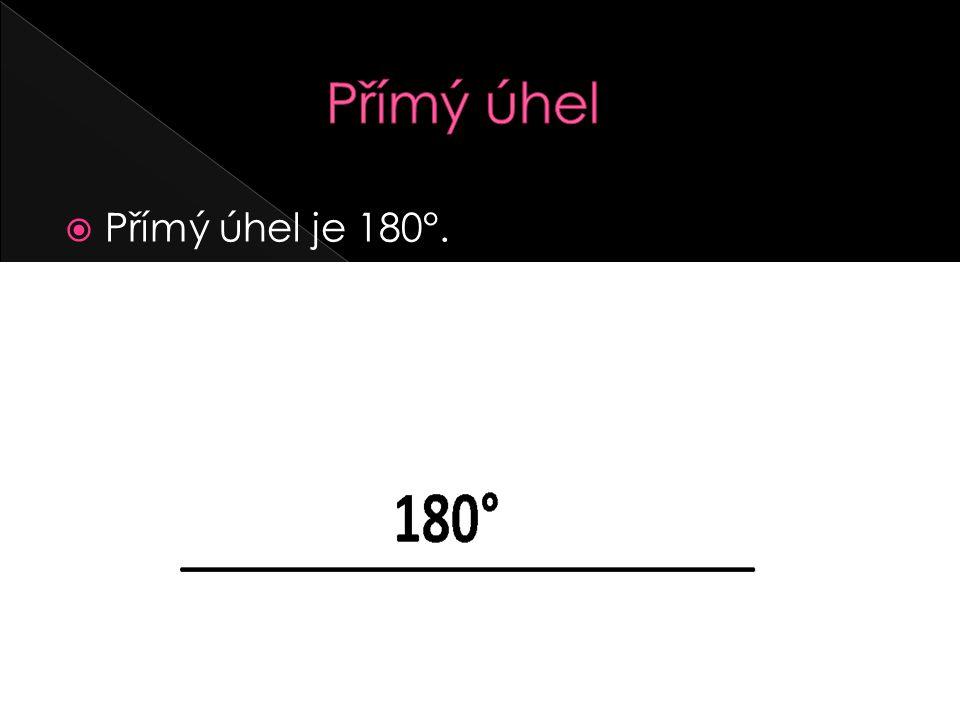  Přímý úhel je 180°.