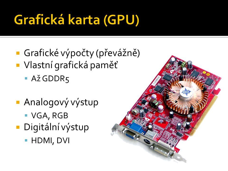  Grafické výpočty (převážně)  Vlastní grafická paměť  Až GDDR5  Analogový výstup  VGA, RGB  Digitální výstup  HDMI, DVI