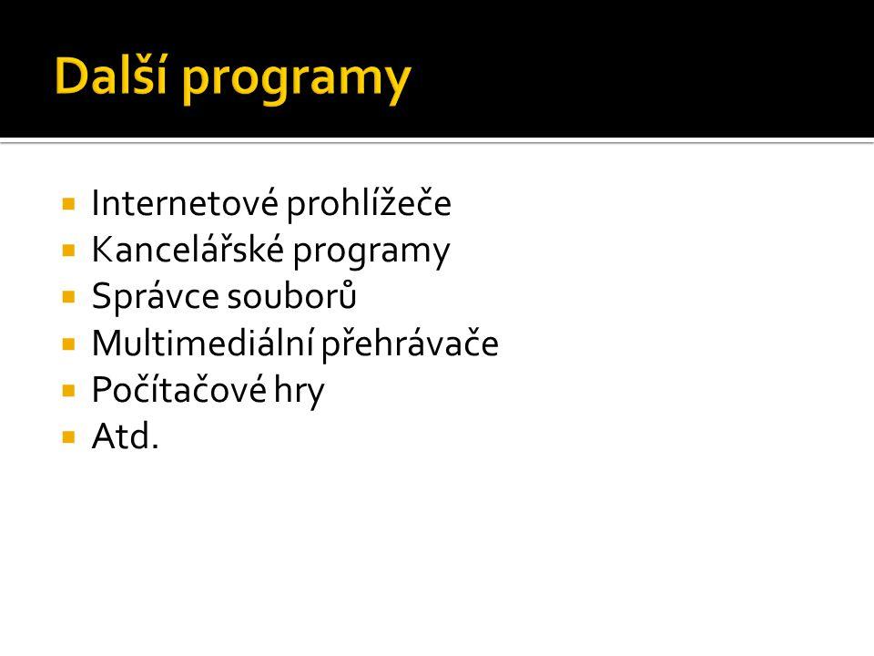 Internetové prohlížeče  Kancelářské programy  Správce souborů  Multimediální přehrávače  Počítačové hry  Atd.