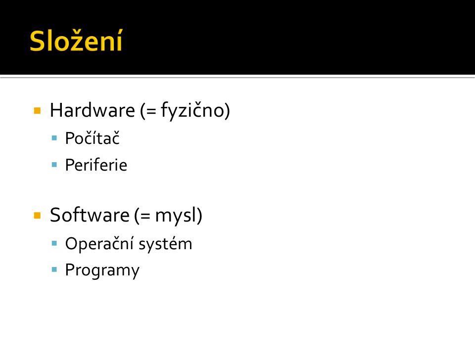  Hardware (= fyzično)  Počítač  Periferie  Software (= mysl)  Operační systém  Programy