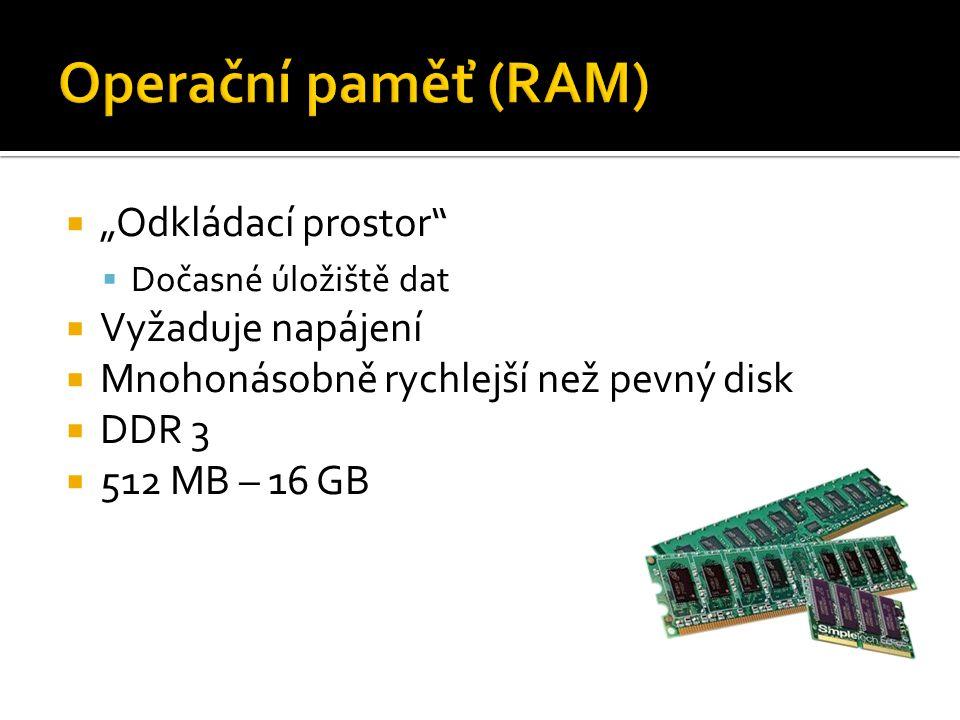 """ """"Odkládací prostor  Dočasné úložiště dat  Vyžaduje napájení  Mnohonásobně rychlejší než pevný disk  DDR 3  512 MB – 16 GB"""