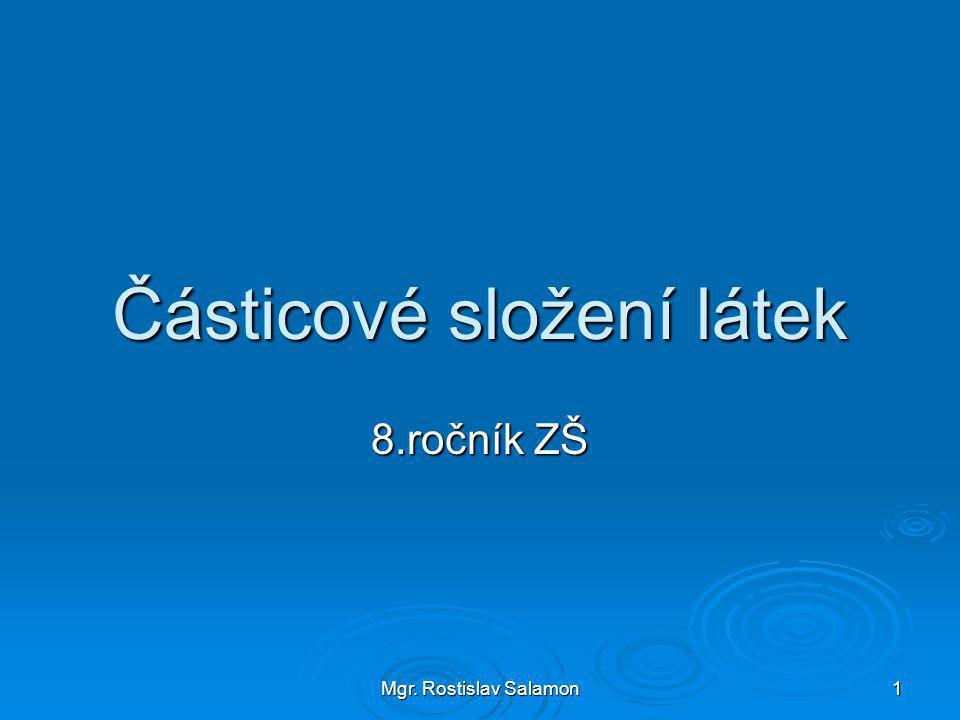 Mgr. Rostislav Salamon 1 Částicové složení látek 8.ročník ZŠ