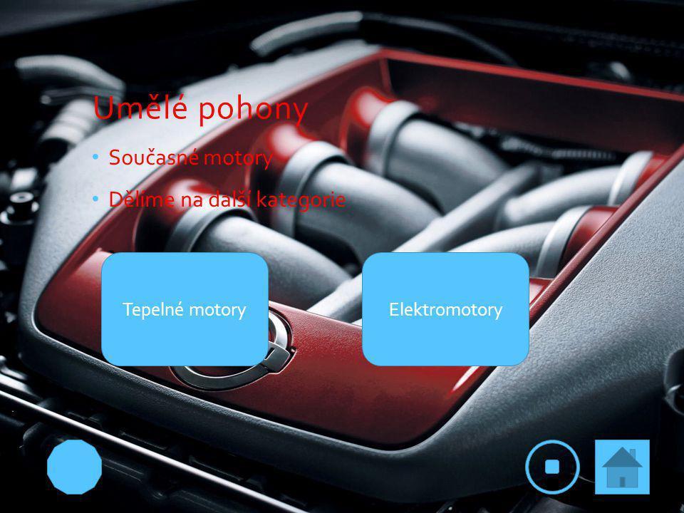 Umělé pohony Současné motory Dělíme na další kategorie ElektromotoryTepelné motory