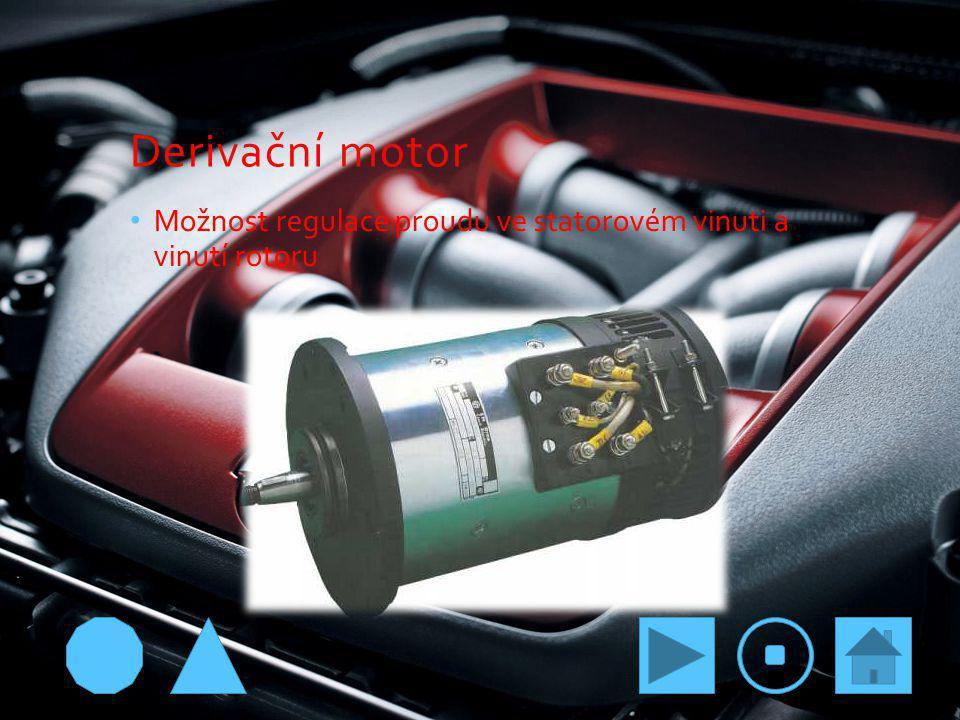 Derivační motor Možnost regulace proudu ve statorovém vinuti a vinutí rotoru