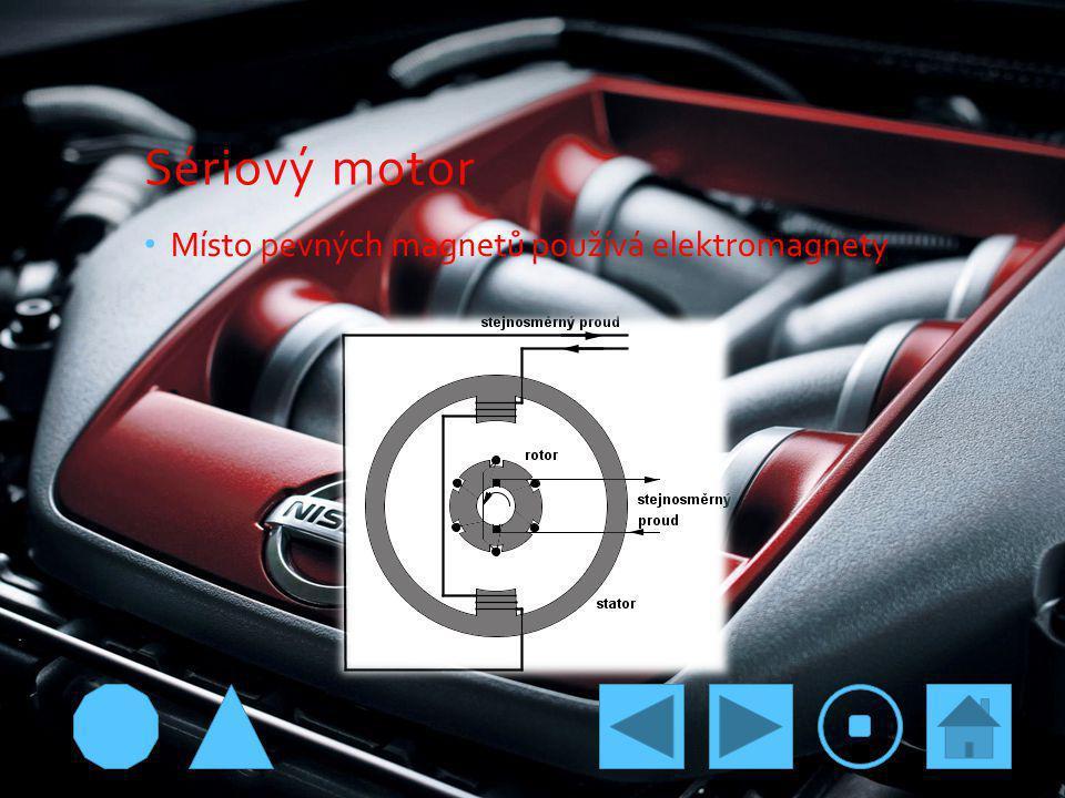 Sériový motor Místo pevných magnetů používá elektromagnety
