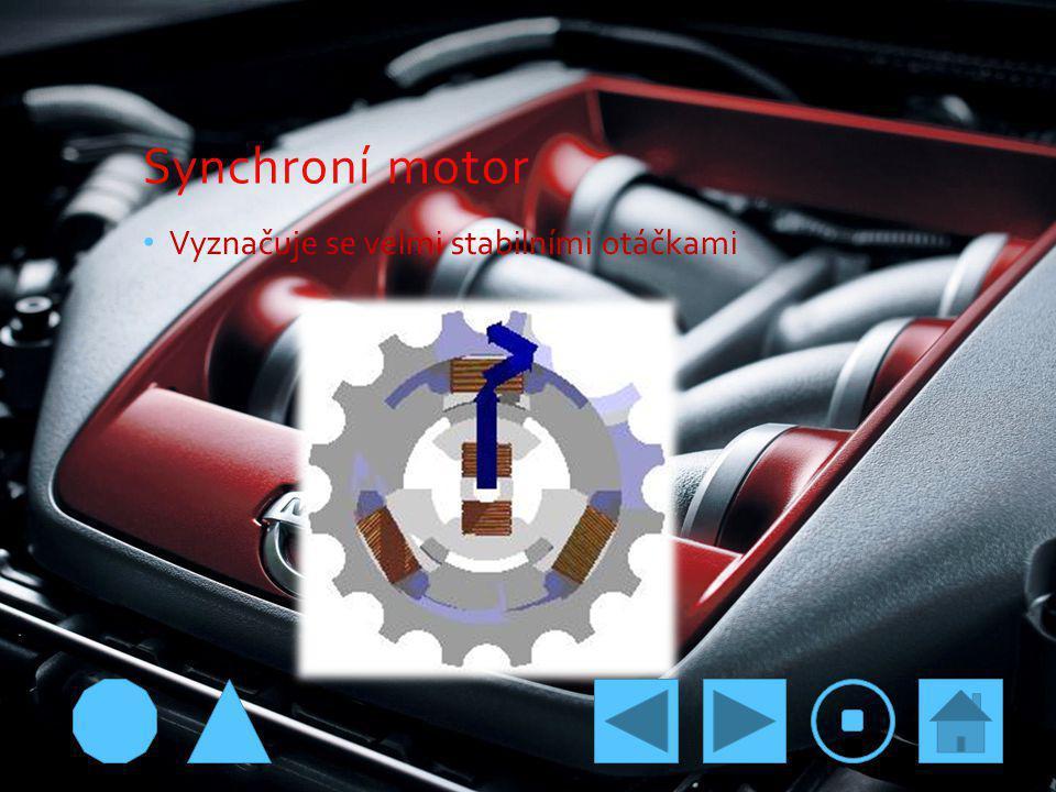 Synchroní motor Vyznačuje se velmi stabilními otáčkami