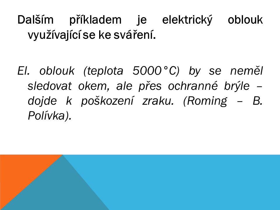 Dalším příkladem je elektrický oblouk využívající se ke sváření.