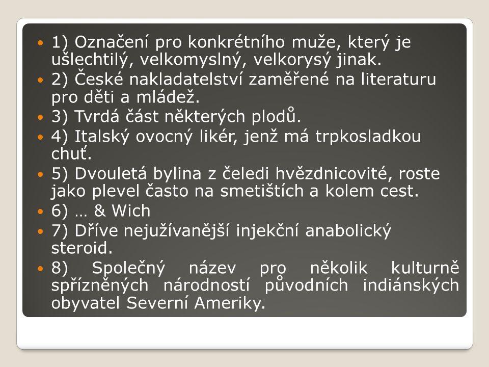 1) Označení pro konkrétního muže, který je ušlechtilý, velkomyslný, velkorysý jinak. 2) České nakladatelství zaměřené na literaturu pro děti a mládež.