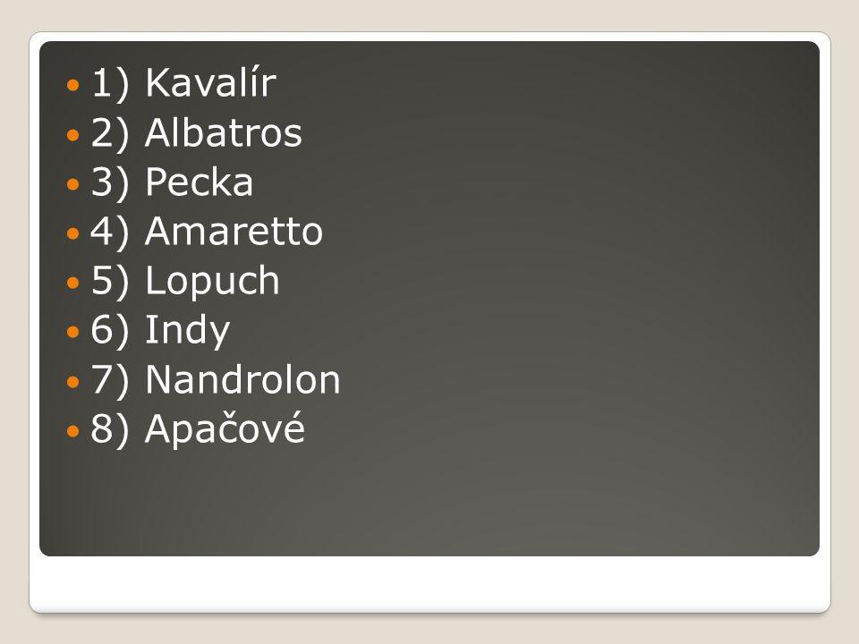 1) Kavalír 2) Albatros 3) Pecka 4) Amaretto 5) Lopuch 6) Indy 7) Nandrolon 8) Apačové