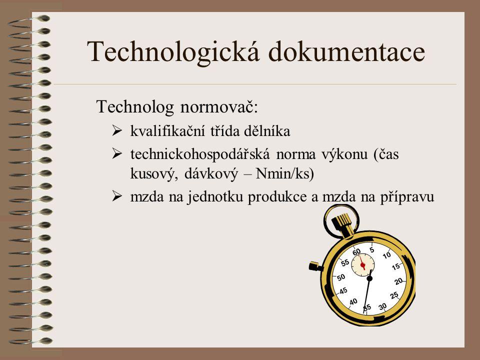 Technologická dokumentace Technolog normovač:  kvalifikační třída dělníka  technickohospodářská norma výkonu (čas kusový, dávkový – Nmin/ks)  mzda