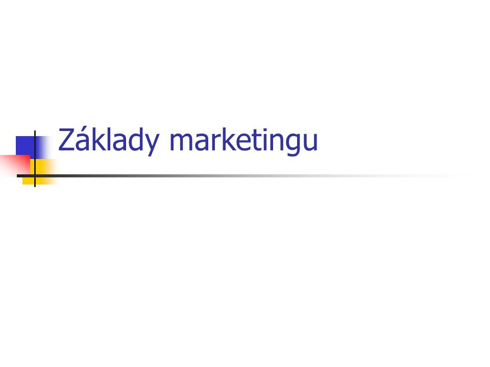 Základní úlohy marketingu Analýza zákazníka Analýza zákazníka Analýza konkurence Analýza konkurence