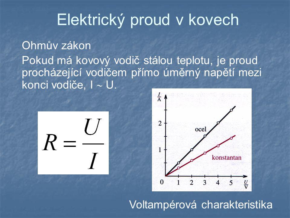 Elektrický proud v kovech Ohmův zákon Pokud má kovový vodič stálou teplotu, je proud procházející vodičem přímo úměrný napětí mezi konci vodiče, I  U.