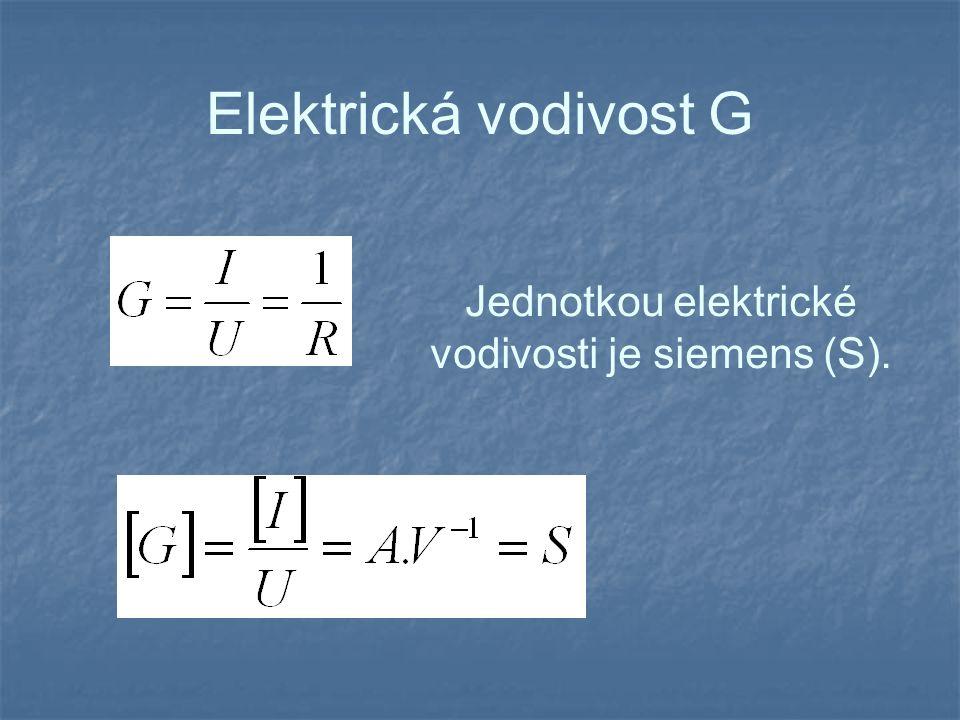 Elektrická vodivost G Jednotkou elektrické vodivosti je siemens (S).