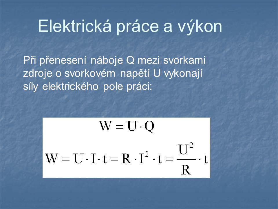 Elektrická práce a výkon Při přenesení náboje Q mezi svorkami zdroje o svorkovém napětí U vykonají síly elektrického pole práci: