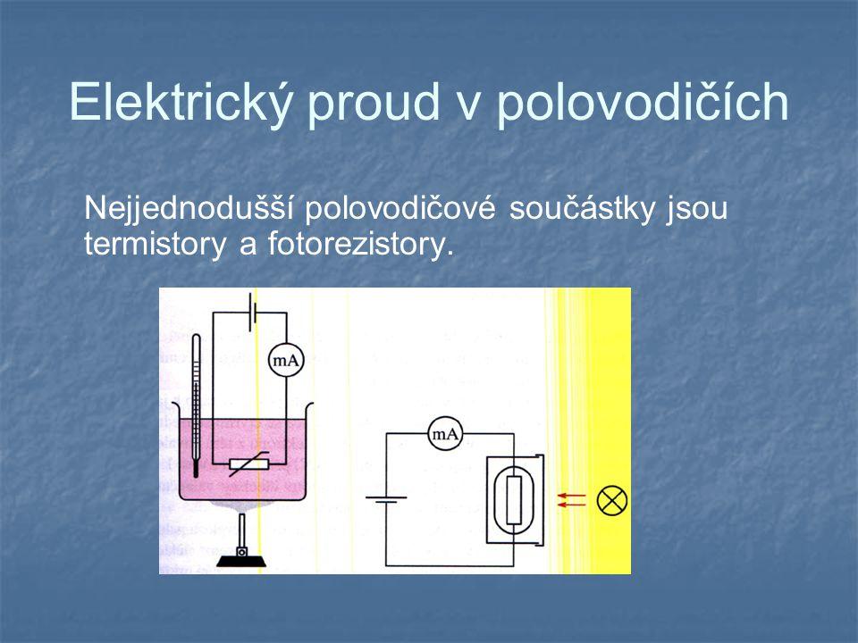 Elektrický proud v polovodičích Nejjednodušší polovodičové součástky jsou termistory a fotorezistory.