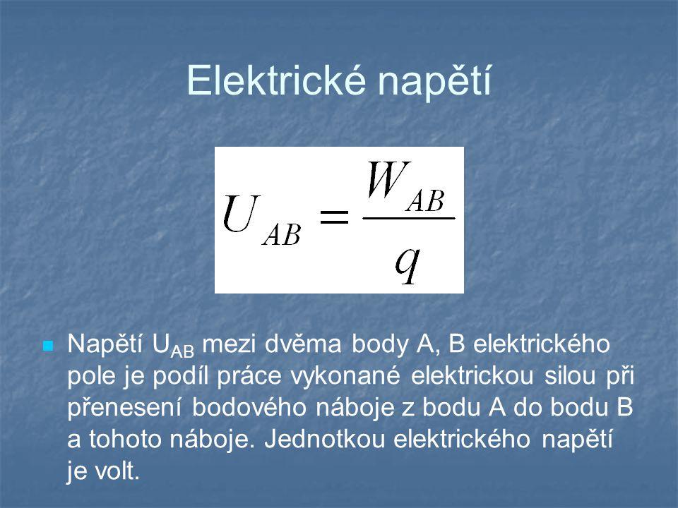 Elektrické napětí Napětí U AB mezi dvěma body A, B elektrického pole je podíl práce vykonané elektrickou silou při přenesení bodového náboje z bodu A do bodu B a tohoto náboje.