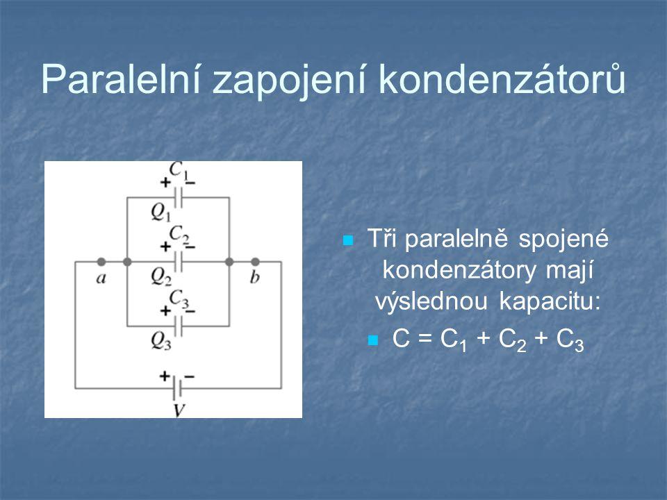 Paralelní zapojení kondenzátorů Tři paralelně spojené kondenzátory mají výslednou kapacitu: C = C 1 + C 2 + C 3