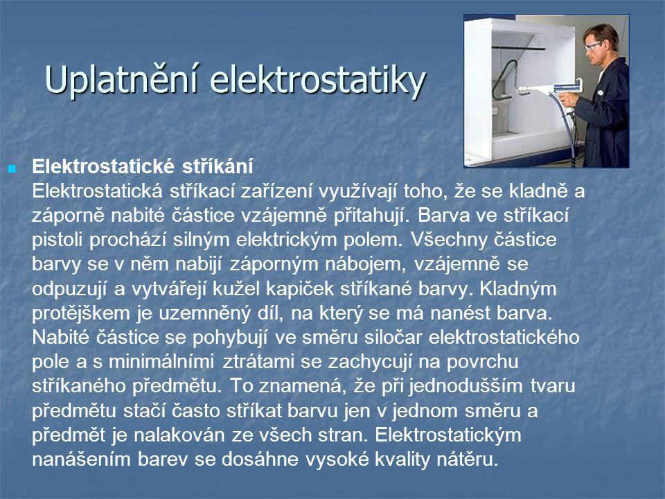 Uplatnění elektrostatiky Elektrostatické stříkání Elektrostatická stříkací zařízení využívají toho, že se kladně a záporně nabité částice vzájemně při