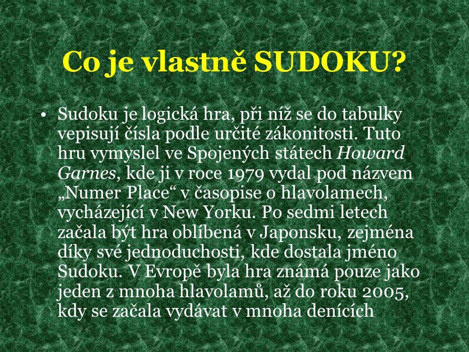 Co je vlastně SUDOKU? Sudoku je logická hra, při níž se do tabulky vepisují čísla podle určité zákonitosti. Tuto hru vymyslel ve Spojených státech How