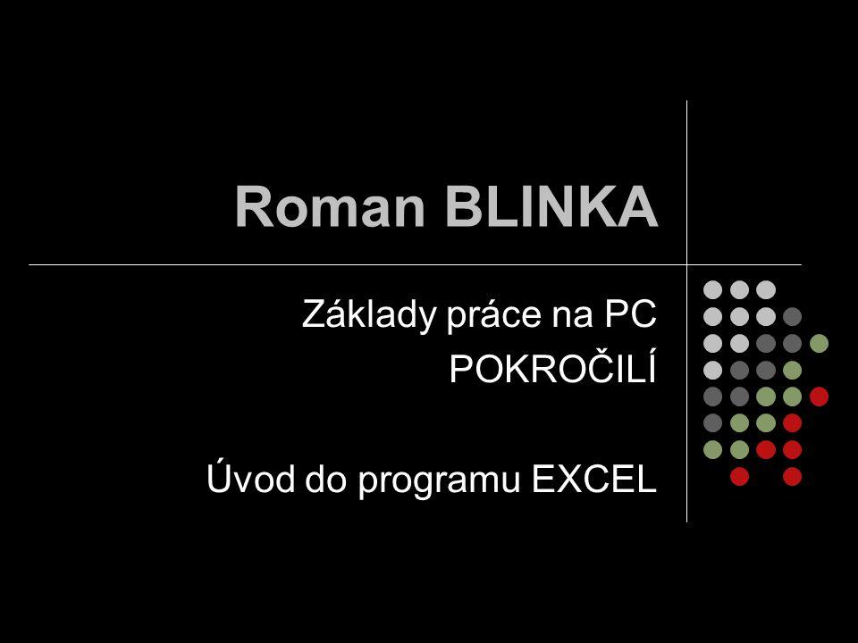 Roman BLINKA Základy práce na PC POKROČILÍ Úvod do programu EXCEL