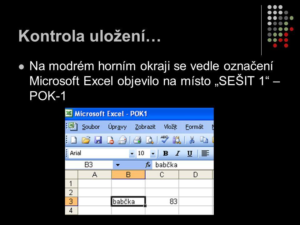 """Kontrola uložení… Na modrém horním okraji se vedle označení Microsoft Excel objevilo na místo """"SEŠIT 1 – POK-1"""