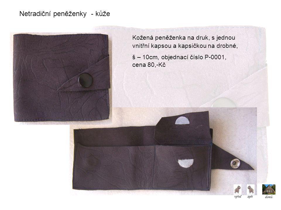 Netradiční peněženky - kůže Kožená peněženka na druk, s jednou vnitřní kapsou a kapsičkou na drobné, š – 10cm, objednací číslo P-0001, cena 80,-Kč domů vpředzpět