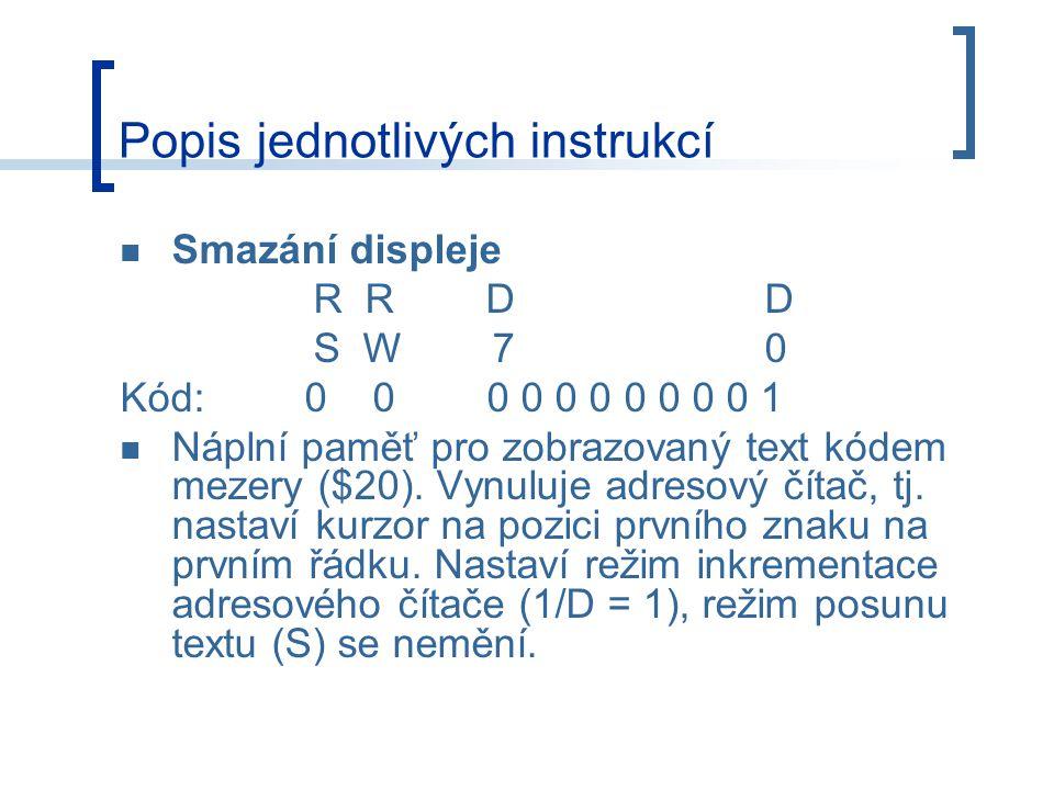 Smazání displeje R R D D S W 7 0 Kód: 0 0 0 0 0 0 0 0 0 0 1 Náplní paměť pro zobrazovaný text kódem mezery ($20).