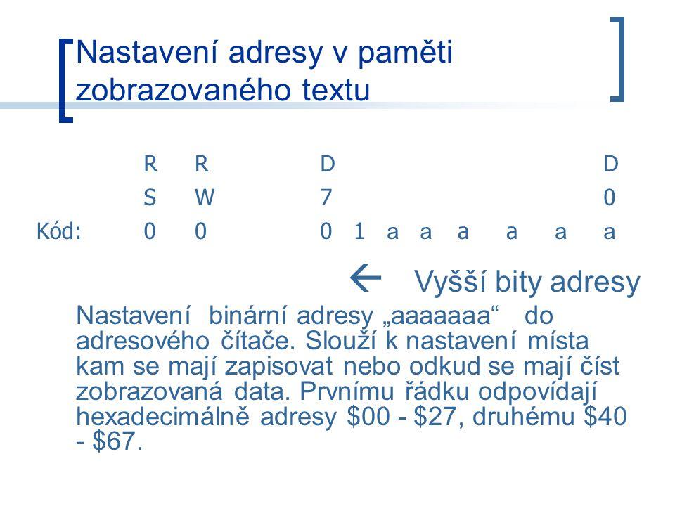 """Nastavení adresy v paměti zobrazovaného textu RRDD SW70 Kód:0001 aa aa aa  Vyšší bity adresy Nastavení binární adresy """"aaaaaaa do adresového čítače."""