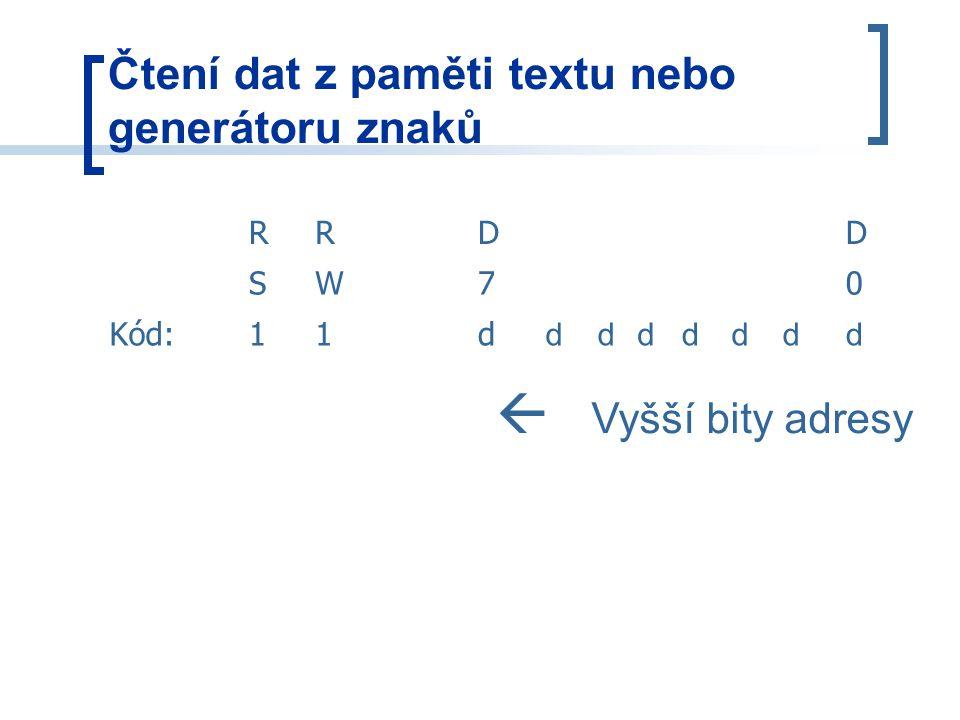Čtení dat z paměti textu nebo generátoru znaků RRDD SW70 Kód:11d ddddddd  Vyšší bity adresy
