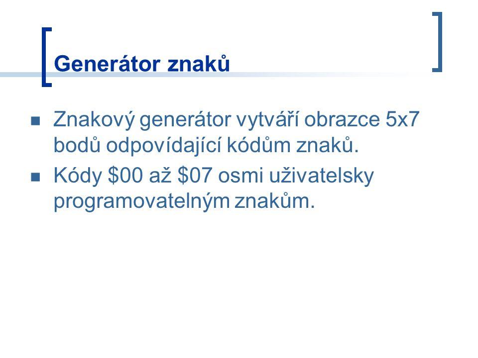 Generátor znaků Znakový generátor vytváří obrazce 5x7 bodů odpovídající kódům znaků.