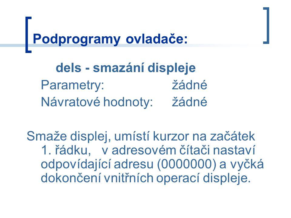 dels - smazání displeje Parametry:žádné Návratové hodnoty:žádné Smaže displej, umístí kurzor na začátek 1.